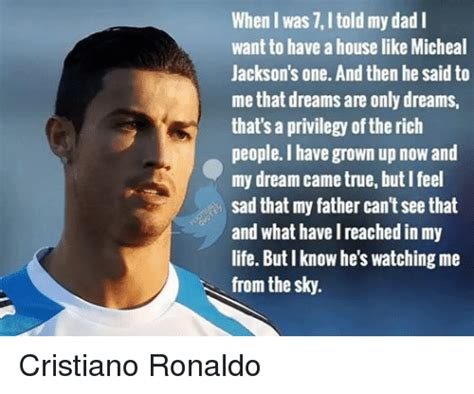 cristiano ronaldo father biography when i was 7 i told my dad i want to have a house like