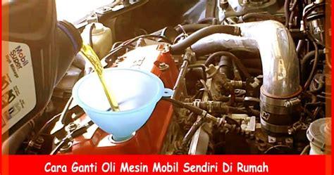Oli Rem Mobil cara ganti oli mesin mobil sendiri di rumah otokawan cara otomotif harga mobil dan