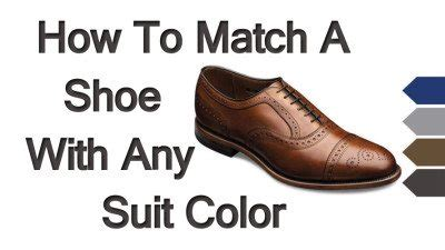 what color matches the shoe solved theshoe youtube matching dress shoes with suits how to match a shoe with