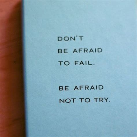 how to a not to be scared don t be afraid to fail be afraid not to try daily positive quotes