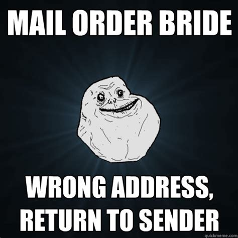 Mail Meme - mail order bride wrong address return to sender forever alone quickmeme