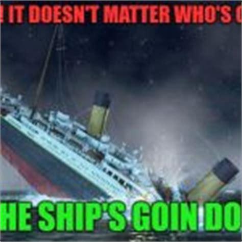 titanic boat meme titanic sinking meme generator imgflip
