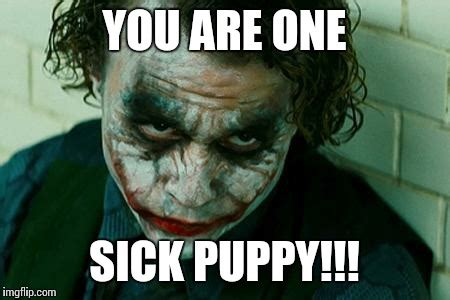 Sick Puppy Meme - the joker really imgflip