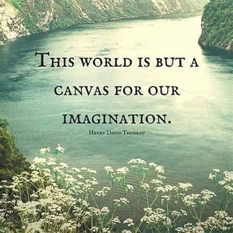 quotes about imagination the world is but a canvas for our imagination pictures