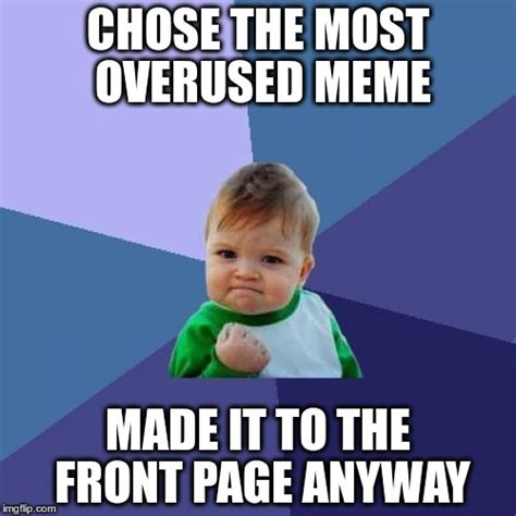 Overused Memes - success kid meme imgflip