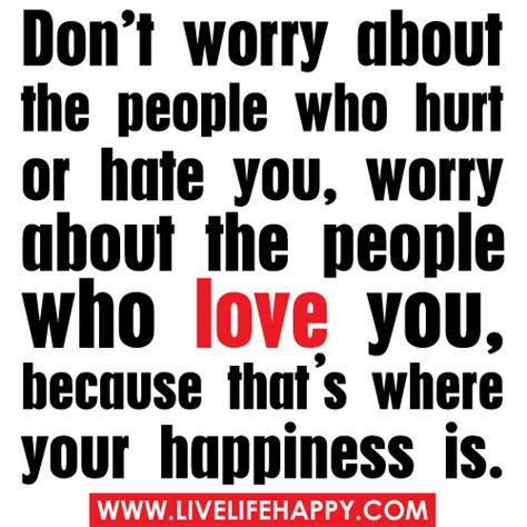 don t worry about the don t worry about the people who hurt or hate you worry a