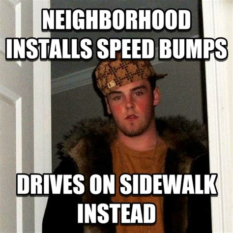 Speed Bump Meme - livememe com scumbag steve