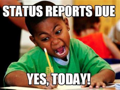 Status Meme - meme creator status reports due yes today meme