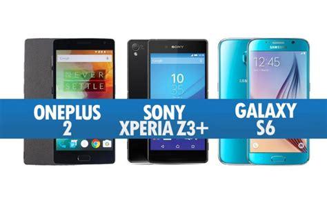Samsung S6 Dan Sony Z3 perbandingan oneplus 2 sony xperia z3 samsung galaxy