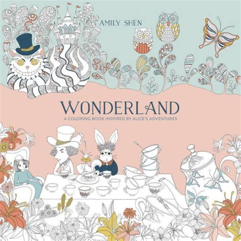 libro the wonder land creative wonderland a coloring book inspired by alice s adventures by amily shen paperback barnes