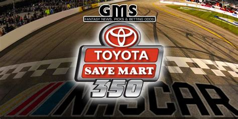 Nascar Toyota Save Mart 350 2017 Nascar Toyota Save Mart 350 Preview Get More Sports