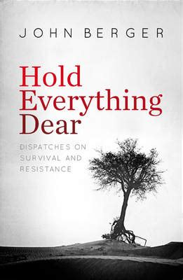 hold everything dear dispatches on survival and resistance walmart com hold everything dear dispatches on survival and resistance book by john berger 5 available
