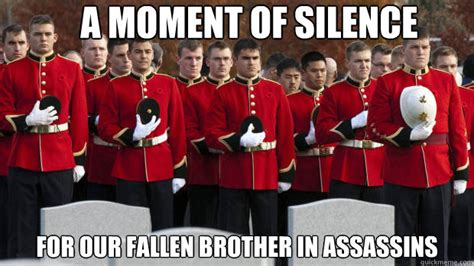 Moment Of Silence Meme - a moment of silence for our fallen brother in assassins