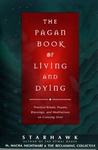 dying living books the pagan book of living and dying by starhawk and others