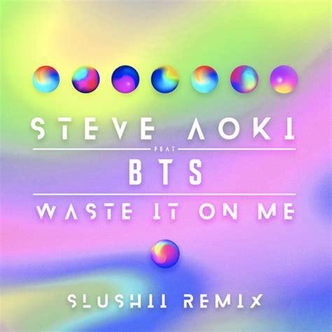 steve aoki waste it on me download steve aoki ft bts waste it on me slushii remix by