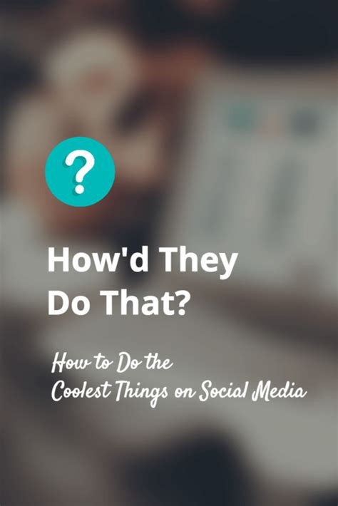 How Do They Do That by How D They Do That 7 Techniques Of Successful Social