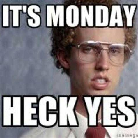 Memes About Monday - monday heck yes monday meme napoleondynamite image
