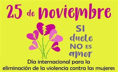 25 frases para el 25 de noviembre 25 de noviembre d 237 a internacional para la eliminaci 243 n de