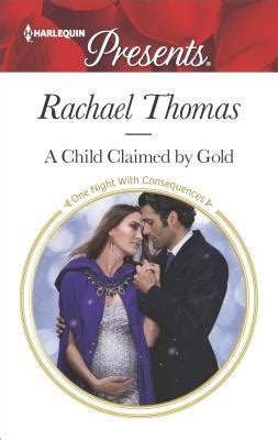 the consequence she cannot deny harlequin presents books a child claimed by gold by rachael fictiondb