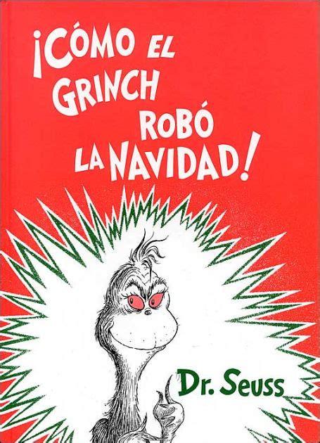 spanish novels el robo 1520122195 161 c 243 mo el grinch rob 243 la navidad how the grinch stole christmas by dr seuss hardcover