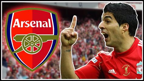 arsenal youtube luis suarez transfers arsenal youtube