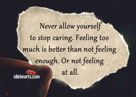too much and not feeling too much is better than not feeling enough