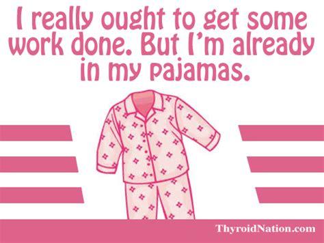 Pajama Meme - pajamas meme work thyroid nation thyroid nation