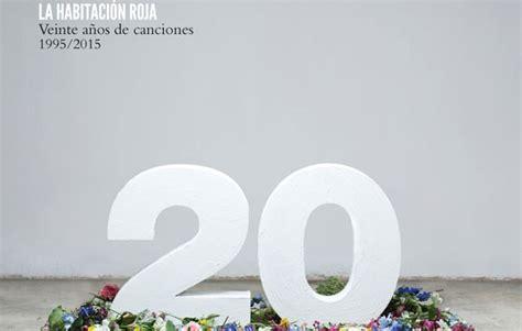 febrero la habitacion roja quot 20 a 241 os de canciones 1995 2015 quot nuevo disco de la
