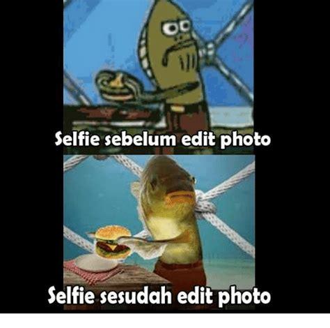 Edit Photo Meme - oc selfie sebelum edit photo selfie sesudah edit photo