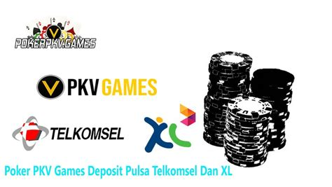 poker pkv games deposit pulsa telkomsel  xl