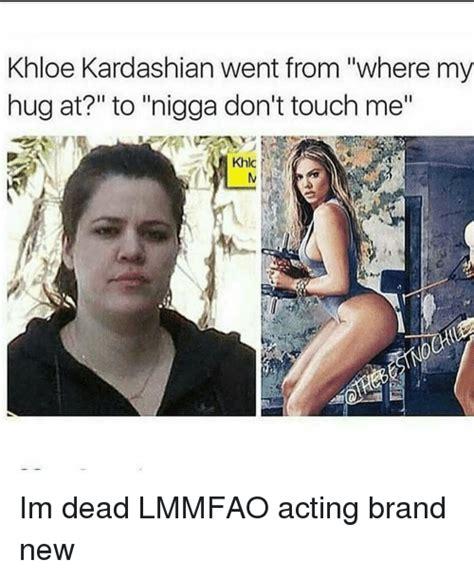 Khloe Kardashian Memes - khloe kardashian went from where my hug at to nigga don t