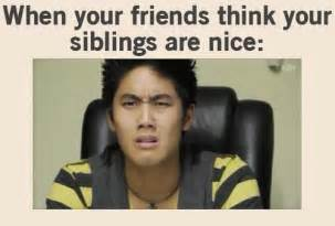 Sibling Memes - sibling memes when your friends think your siblings are