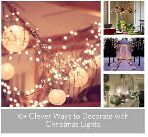 10 Festive Ways To Decorate Roundup 10 Clever Ways To Decorate With Lights