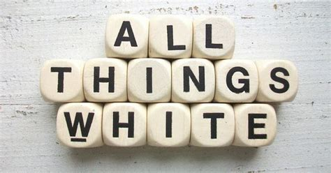 5 Things White And Beautiful 2 by How About Hosting An Quot All Things White Quot Theme