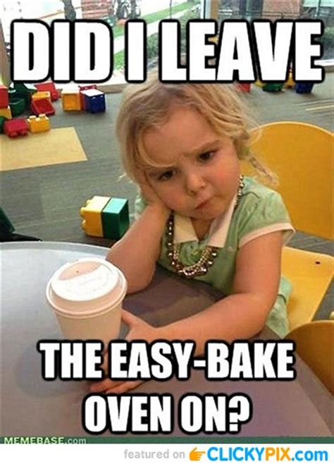 Funny Pics And Memes - did i leave the easy bake oven on funny children meme image
