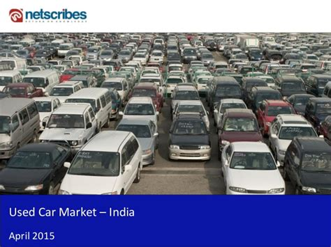 Mba In Market Research In India by Market Research Report Used Car Market In India 2015