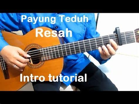 tutorial belajar gitar fingerstyle belajar gitar resah payung teduh intro belajar gitar