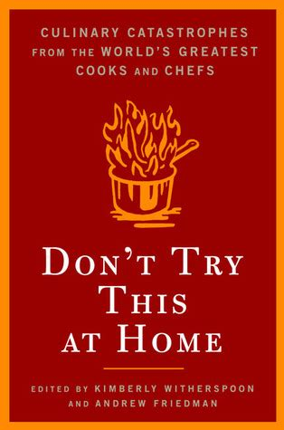 Book Review Dont Try This At Home By Pearson by Don T Try This At Home Culinary Catastrophes From The