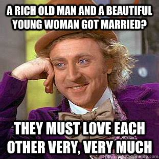 Old Woman Meme - a rich old man and a beautiful young woman got married