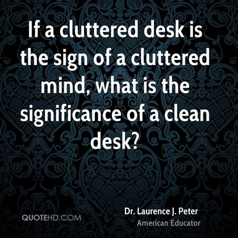 cluttered desk cluttered mind clear desk a dr laurence j peter quotes quotehd
