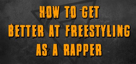 how to rap better how to freestyle rap and be an absolute everytime