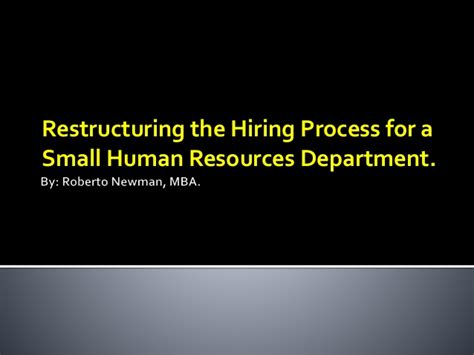 Restructuring Mba by Restructuring The Hiring Process For A Small Human