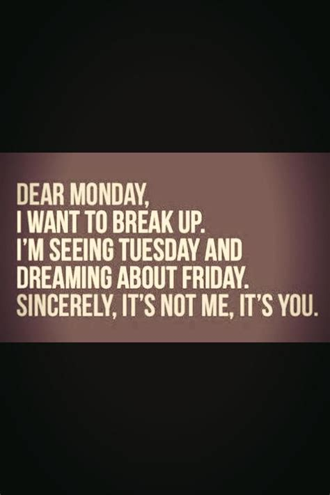 dear monday i want to up im seeing tuesday and
