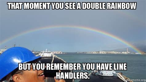 Double Rainbow Meme - that moment you see a double rainbow but you remember you have line handlers make a meme