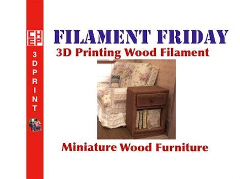 dollhouse 3d printer filament friday 27 3d printing wood miniature furniture