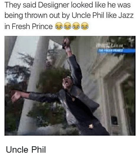 Uncle Phil Meme - they said designer looked like he was being thrown out by