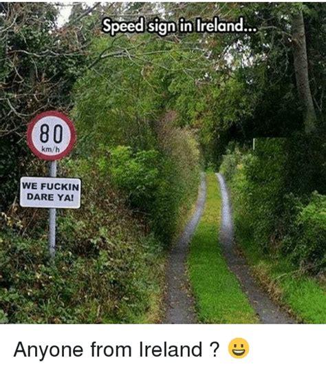 Ireland Memes - 80 kmh we fuckin dare ya speed sign in ireland anyone