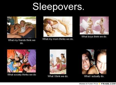 Slumber Party Meme - sleepovers meme generator what i do