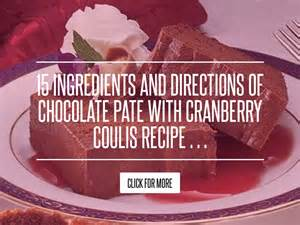 15 Ingredients And Directions Of Chocolate Pate With Cranberry Coulis Receipt 15 ingredients and directions of chocolate pate with