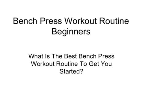 bench press program for beginners bench press workout routine beginners